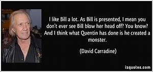 I don't know of any of us that want to see any by Bill ...