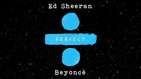 Ed Sheeran & Beyonce Perfect Duet