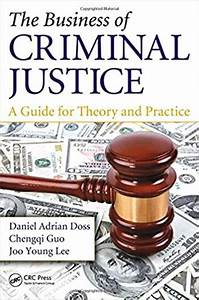 Business Of Criminal Justice A Guide For Theory And