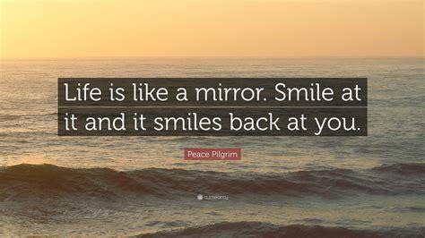 peace pilgrim quote life    mirror smile