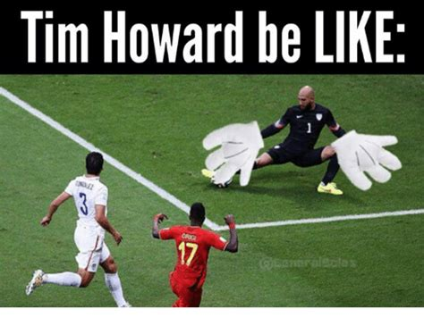 Tim Howard Memes - tim howard be like tim howard meme on me me
