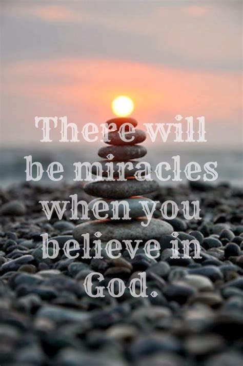 The quote belongs to another author. When You Believe in God   Believe in god, Miracle quotes, When you believe