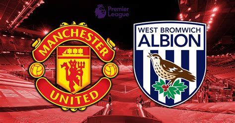 Manchester United vs West Brom LIVE early team news ...