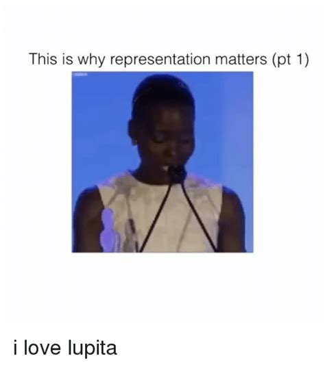 This Is Why Representation Matters Pt 1 I Love Lupita