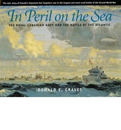 In Peril On The Sea The Royal Canadian Navy & The Battle