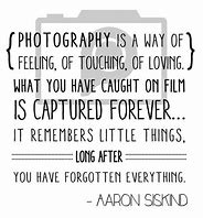 Image result for photography quotes and sayings - aaron siskind