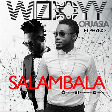 sofa so good phyno mp3 music wizboyy ft phyno salambala