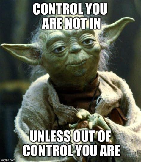 Control Meme - star wars yoda meme imgflip