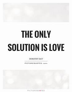 Is It Love Solution : the only solution is love picture quotes ~ Melissatoandfro.com Idées de Décoration