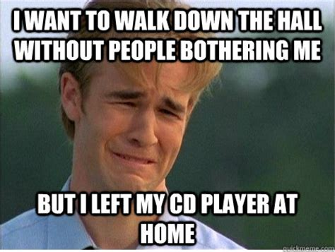 Memes Without Captions - i want to walk down the hall without people bothering me but i left my cd player at home 1990s