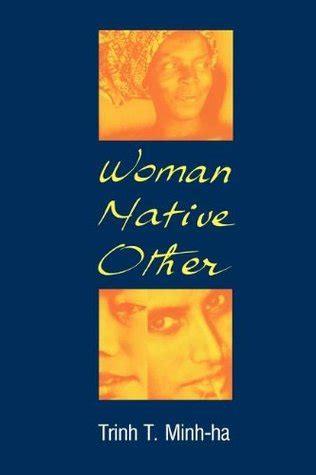 woman native  writing postcoloniality  feminism  trinh  minh ha reviews