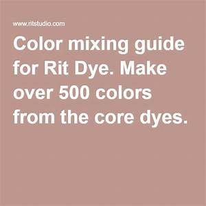 Color Mixing Guide For Rit Dye Make Over 500 Colors From