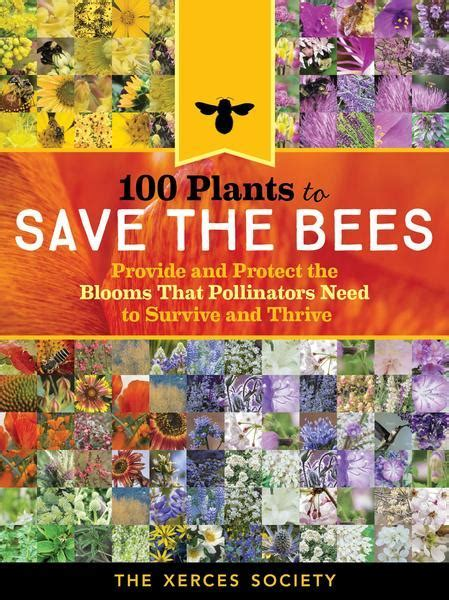 100 Plants to Feed the Bees: Provide a Healthy Habitat to
