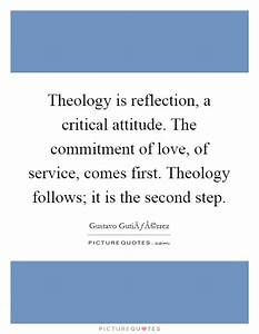 Theology is reflection, a critical attitude. The ...