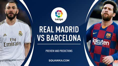 Real Madrid v Barcelona prediction, live stream, TV info ...