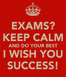 EXAMS? KEEP CALM AND DO YOUR BEST I WISH YOU SUCCESS ...