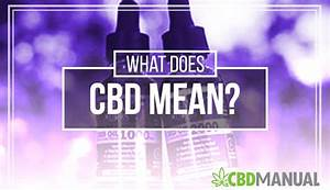 What Does Cbd Mean  A Quick Guide To Cannabidiol