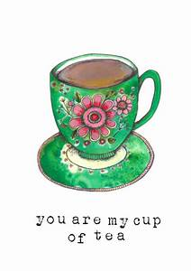 you are my cup of tea greeting card by mary's house ...