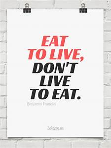 eat to live, don't live to eat - benjamin franklin Live to Eat or Eat to Live
