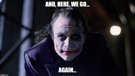 Dark Knight Joker Meme - and here we go imgflip