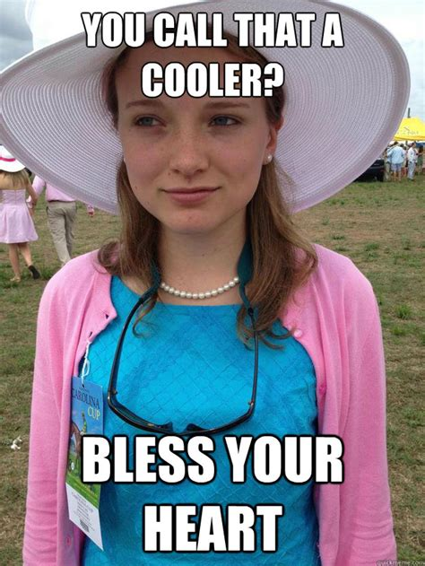 Bless Your Heart Meme - you call that a cooler bless your heart skeptical sorority girl quickmeme