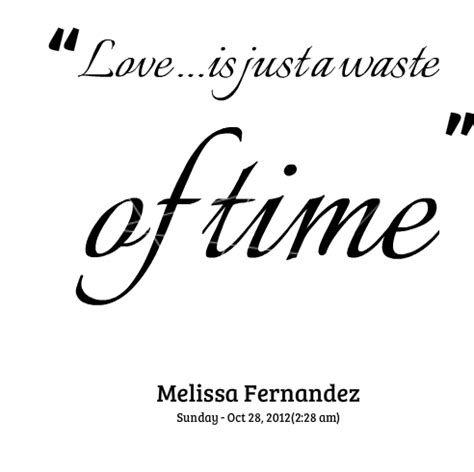 Love Is Just Waste Of Time Quotes