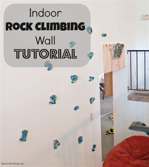 how to make an indoor wall indoor rock climbing wall tutorial nature for kids