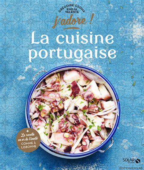 recettes cuisine portugaise pour prolonger vos vacances une recette portugaise inratable
