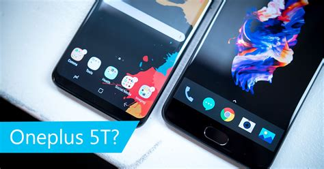 oneplus 5t a possibility oneplus 5t rumor roundabouts