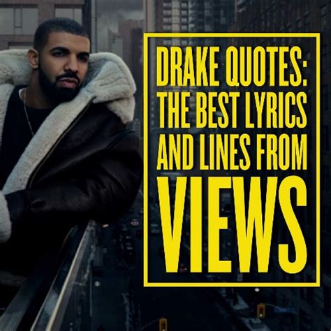 Drake Quotes The Best Lyrics And Lines From Views  Quotezine. Marilyn Monroe Quotes Posters. Encouragement Quotes For Cancer. Best Friend Quotes On The Beach. Adventure Cycling Quotes. Famous Quotes Regarding Education. Quotes About Moving On From Cheaters. Instagram Quotes About Hoes. Quotes About Moving Closer