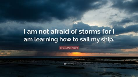 louisa  alcott quote    afraid  storms