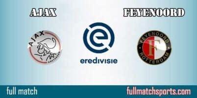 ajax  feyenoord full match eredivisie  fullmatchsportscom