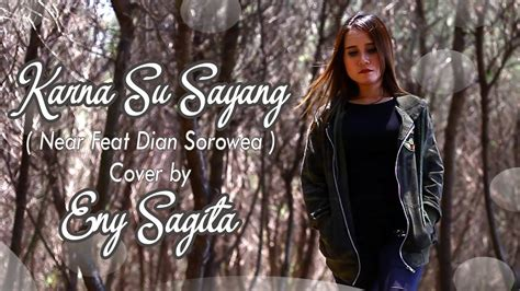 Karna Su Sayang ( Near Feat Dian Sorowea ) Cover By Eny