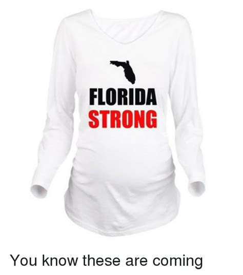 Florida Strong You Know These Are Coming  Florida Meme On