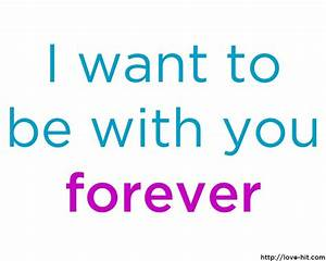 Love Quotes: I Want To Be With You Forever A True Quote ...