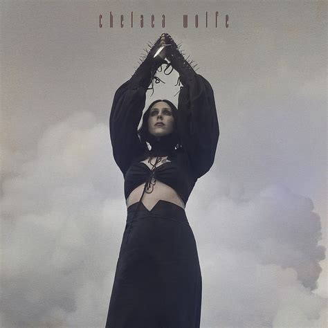 Chelsea wolfe, from the lyrics of boyfriend; Chelsea Wolfe announces 'Birth of Violence' & acoustic ...