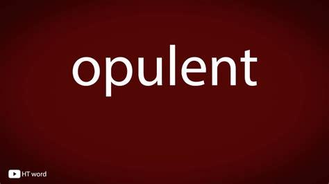 how to pronounce opulent - Opulent Pronunciation