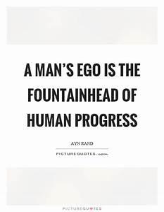 A man's ego... Ayn Rand Fountainhead Quotes