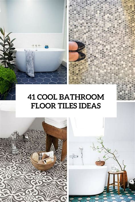floor tile bathroom ideas 41 cool bathroom floor tiles ideas you should try digsdigs