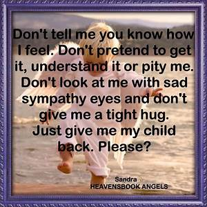 Just give me my child back. Grief Quotes My Quotes ...