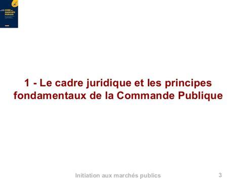 definition de cadre juridique initiation aux marches publics