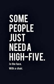Some People Need a High Five in the Face