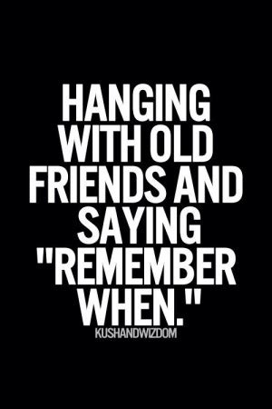 Remembering Good Times With Friends Quotes