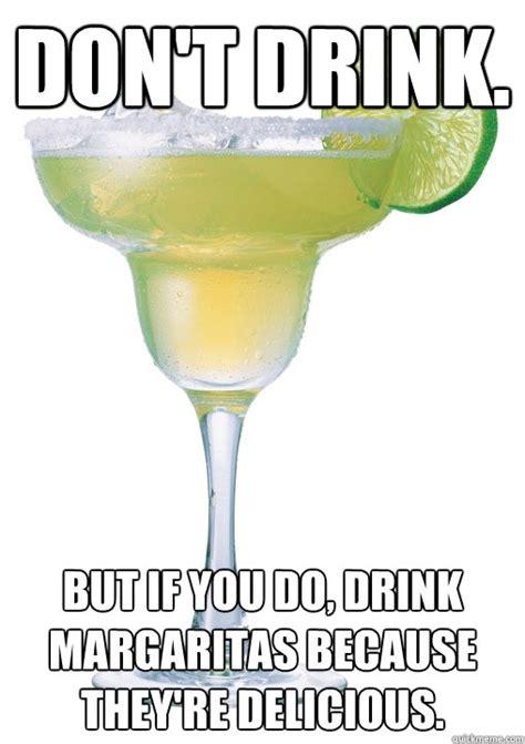 Margarita Meme - dont drink but if you do drink margaritas because theyre margaritas laughs pinterest