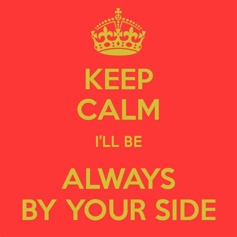 Ill Be Right By Your Side Quotes
