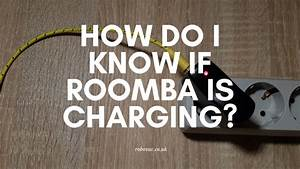 How Do I Know If Roomba Is Charging