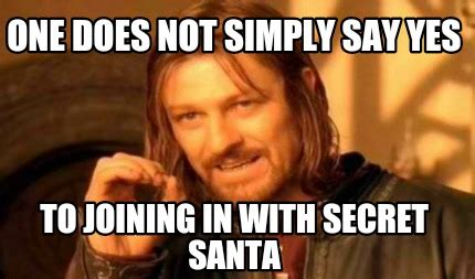 Secret Santa Meme - meme creator one does not simply say yes to joining in with secret santa meme generator at