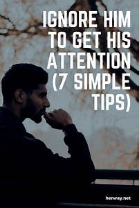 Ignore Him To Get His Attention ( 7 Simple Tips) | LDR ...