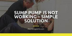 Sump Pump Is Not Working  U2013 Simple Solution