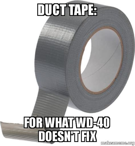 Tape Meme - duct tape for what wd 40 doesn t fix make a meme